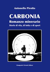 Carbonia - Romanzo minerario - Storie di vita, di lotta e di sport - ISBN 9788897397199 - € 15,00