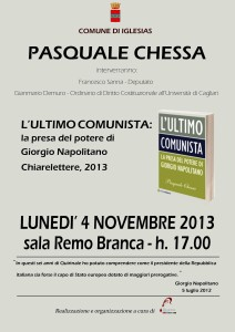 """Verrà presentato lunedì 4 novembre, a Iglesias, il libro """"L'ultimo comunista: la presa di potere di Giorgio Napolitano"""" (ChiareLettere, 2013), di Pasquale Chessa."""