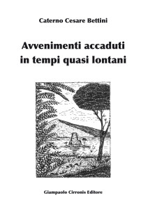 """Questo pomeriggio nei locali della Biblioteca comunale di Viale Arsia, verrà presentato il libro """"Avvenimenti accaduti in tempi quasi lontani"""", di Caterno Cesare Bettini"""
