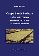 Coppa Santa Barbara – Trofeo Aldo Carboni – ISBN 9788897397090 – Euro 25,00