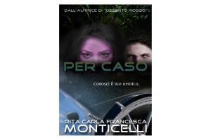 """""""Per caso"""", il nuovo romanzo di Rita Carla Francesca Monticelli."""