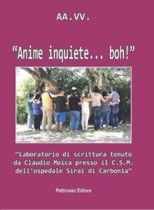 """Sabato pomeriggio, a Carbonia, verrà presentato il libro """"Anime inquiete… boh!"""", in occasione della chiusura di Progetti di Salute Mentale della ASL 7 di Carbonia."""