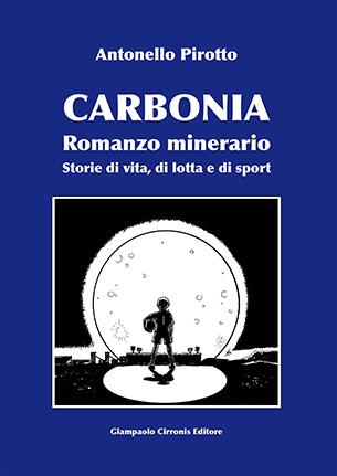 Carbonia, Romanzo minerario, Storie di vita, di lotta e di sport – di Antonello Pirotto – ISBN 9788897397199 – € 15,00 Sconto 33% € 10,00