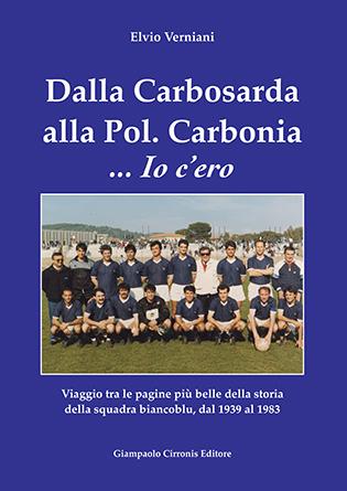 Dalla Carbosarda alla Pol. Carbonia … Io c'ero – di Elvio Verniani – Euro 19,00. ISBN 9788897397359