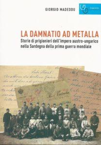 """Sabato pomeriggio, a Bacu Abis, verrà presentato il libro """"La damnatio ad Metalla. Storie di prigionieri dell'Impero Austro-Ungarico nella Sardegna della Prima Guerra Mondiale"""", di Giorgio Madeddu."""