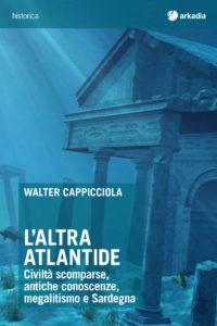 """Giovedì sera, a Iglesias, verrà presentato il libro di Walter Cappicciola """"L'altra Atlantide – Civiltà scomparse, antiche conoscenze, megalitismo e Sardegna""""."""