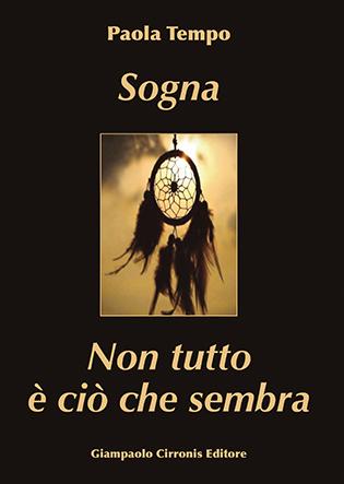 Sogna & Non tutto è ciò che sembra – di Paola Tempo – ISBN 9788897397403 – Euro 15,00