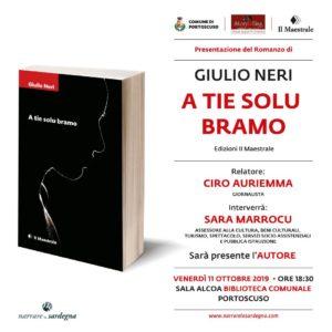 """Venerdì, 11 ottobre, a Portoscuso, sarà presentato il romanzo """"A tie solu bramo"""", dello scrittore cagliaritano Giulio Neri, pubblicato dalla casa editrice Il Maestrale."""
