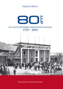 """Verrà presentato questa sera, a Iglesias, il libro """"80 anni di calcio rossoblù Monteponi Iglesias 1925-2005"""", di Franco Reina, Giampaolo Cirronis Editore."""