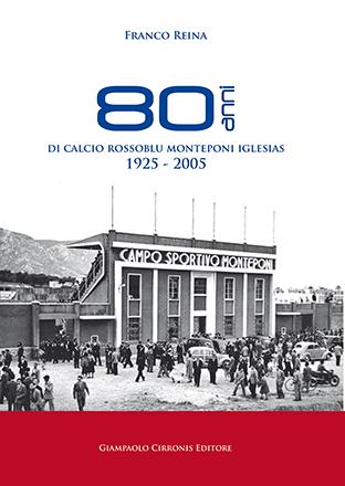 80 anni di calcio rossoblu – Monteponi Iglesias 1925 – 2005 – di Franco Reina – € 30,00 – ISBN 9788897397588