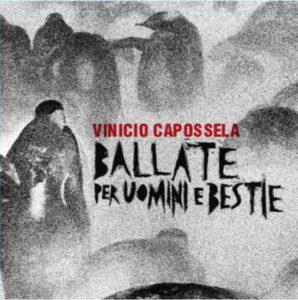 """È """"Ballata per uomini e bestie"""" di Vinicio Capossela il più bel disco del """"Top 2019"""""""